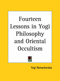 Fourteen Lessons in Yogi Philosophy and Oriental Occultism (1917) by Yogi Ramacharaka