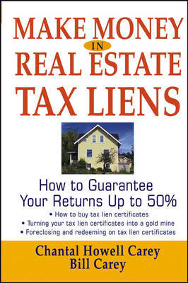 Make Money in Real Estate Tax Liens: How to Guarantee Your Return Up to 50% by Chantal Howell Carey image