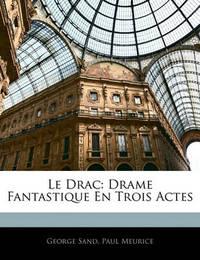 Le Drac: Drame Fantastique En Trois Actes by George Sand, pse