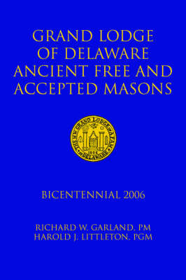 Grand Lodge of Delaware Ancient Free and Accepted Masons by PM and Harold J. L Richard W. Garland