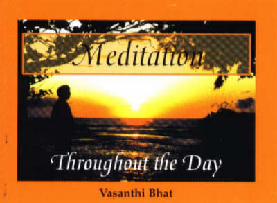 Meditation Throughout the Day by Vasanthi Bhat