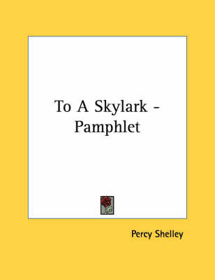 percy shelley s to a skylark summary Shelley's poem, a metaphor - the he wrote the oft quoted to a skylark and the flower that smiles what is the meaning of the poem ozymandias by percy bysshe.