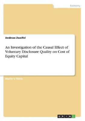 An Investigation of the Causal Effect of Voluntary Disclosure Quality on Cost of Equity Capital by Andreas Zweifel