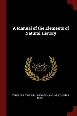 A Manual of the Elements of Natural History by Johann Friedrich Blumenbach