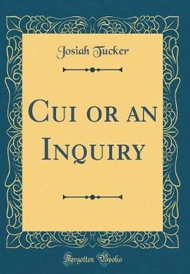 Cui or an Inquiry (Classic Reprint) by Josiah Tucker image
