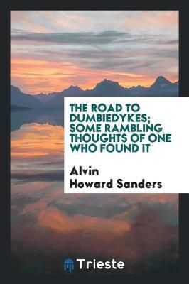 The Road to Dumbiedykes; Some Rambling Thoughts of One Who Found It by Alvin Howard Sanders image