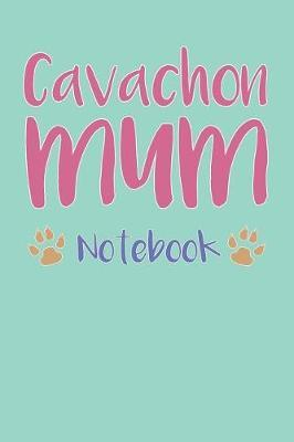 Cavachon Mum Composition Notebook of Dog Mum Journal by Jerome H
