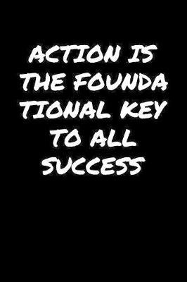 Action Is The Foundational Key To All Success� by Standard Booklets