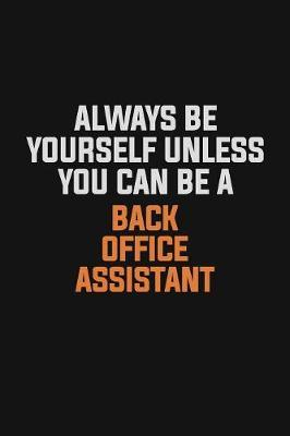 Always Be Yourself Unless You Can Be A Back Office Assistant by Camila Cooper
