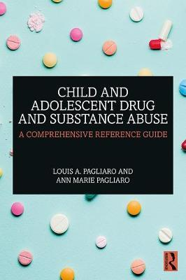 Child and Adolescent Drug and Substance Abuse by Louis A Pagliaro