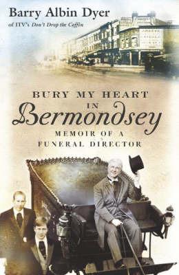 Bury My Heart in Bermondsey: Memoir of a Funeral Director by Barry Albin Dyer image