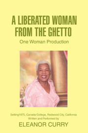 A Liberated Woman from the Ghetto: One Woman Production by Eleanor Curry