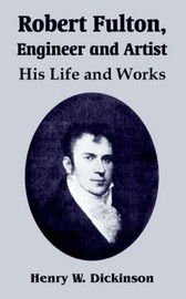 Robert Fulton, Engineer and Artist: His Life and Works by Henry W. Dickinson image