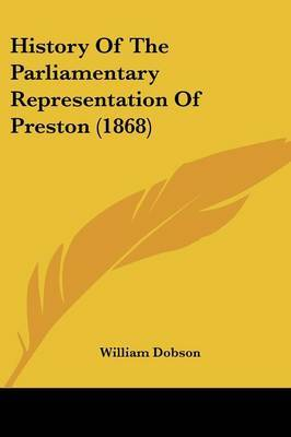 History Of The Parliamentary Representation Of Preston (1868) by William Dobson image