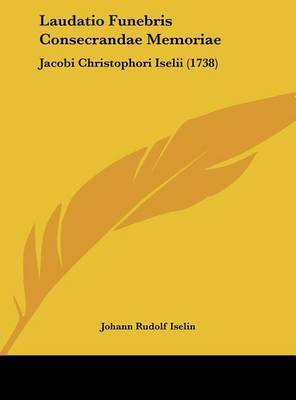 Laudatio Funebris Consecrandae Memoriae: Jacobi Christophori Iselii (1738) by Johann Rudolf Iselin image