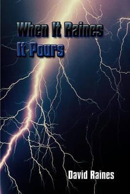 When it Raines it Pours by David Raines