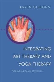 Integrating Art Therapy and Yoga Therapy by Karen Gibbons