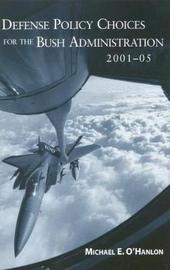 Defense Policy Choices for the Bush Administration 2001-05 by Michael E O'Hanlon image