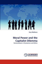 Moral Power and the Capitalist Dilemma by Gary Matthews