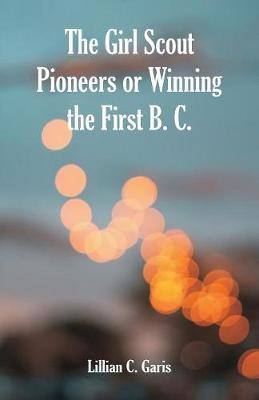 The Girl Scout Pioneers or Winning the First B. C. by Lillian C Garis image