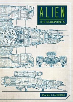 Alien: The Blueprints by Graham Langridge