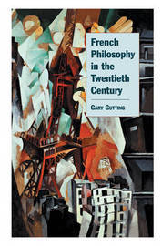 French Philosophy in the Twentieth Century by Gary Gutting