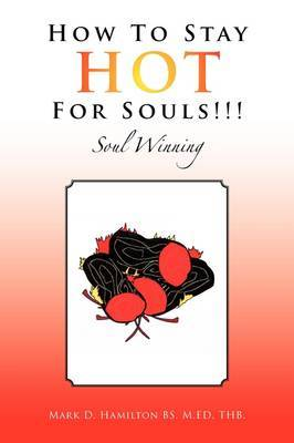 How to Stay Hot for Souls!!! by Mark D. Hamilton M.ED THB. BS image