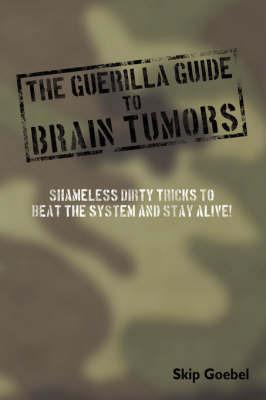 Guerilla Guide to Brain Tumors by Skip Goebel image