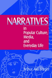 Narratives in Popular Culture, Media, and Everyday Life by Arthur Asa Berger image