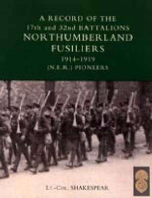 Record of the 17th and 32nd Battalions Northumberland Fusiliers (N.E.R. Pioneers). 1914-1919 by J.Shakespear image