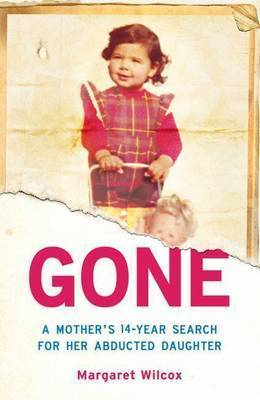 Gone: A Mother's 14-Year Search for Her Abducted Daughter by Margaret Wilcox