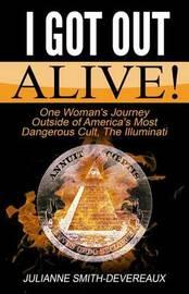 I Got Out Alive! by Julianne Smith-Devereaux
