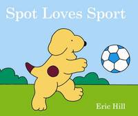 Spot Loves Sport by Eric Hill