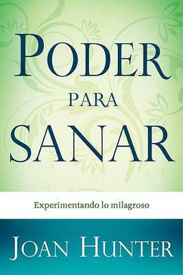 Poder Para Sanar: Experimentando Lo Milagroso by Joan Hunter image