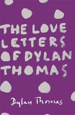 The Love Letters of Dylan Thomas by Dylan Thomas image