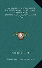 Nouveaux Eclaircissements Sur La Acentsacentsa A-Acentsa Acentshistoire de Marie, Reine Da Acentsacentsa A-Acentsa Acentsangleterre (1766) by Henri Griffet