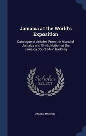 Jamaica at the World's Exposition by Daniel Morris