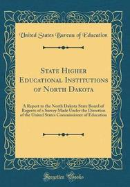 State Higher Educational Institutions of North Dakota by United States Bureau of Education
