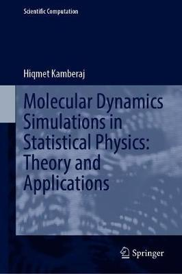 Molecular Dynamics Simulations in Statistical Physics: Theory and Applications by Hiqmet Kamberaj