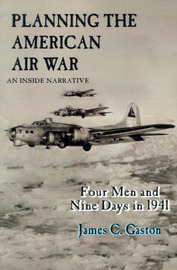 Planning the American Air War: Four Men and Nine Days in 1941 by James C. Gaston image