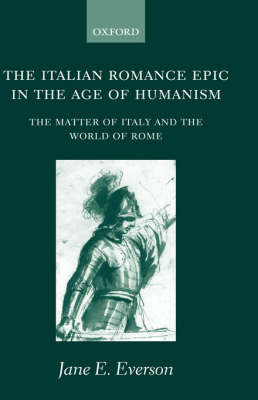 The Italian Romance Epic in the Age of Humanism by Jane E. Everson image