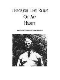 Through the Ruins of My Heart by Jean Bochan