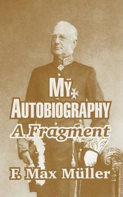 My Autobiography: A Fragment by F.Max Muller image