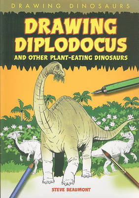 Drawing Diplodocus and Other Plant-Eating Dinosaurs by Steve Beaumont