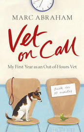 Vet on Call: My First Year as an Out-of-Hours Vet by Marc Abraham