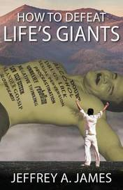 How to Defeat Life's Giants by Jeffrey James