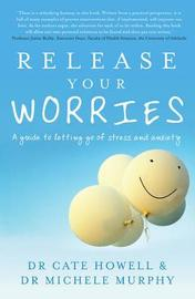 Release Your Worries: A Guide to Letting Go of Stress and Anxiety by Cate Howell