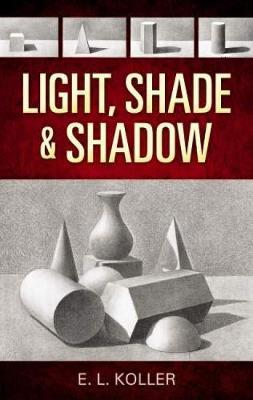 Light, Shade and Shadow by E.L. Koller