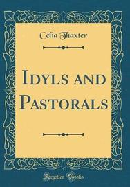 Idyls and Pastorals (Classic Reprint) by Celia Thaxter