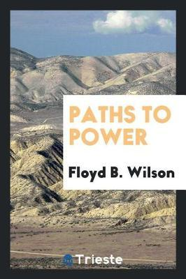 Paths to Power by Floyd B Wilson
